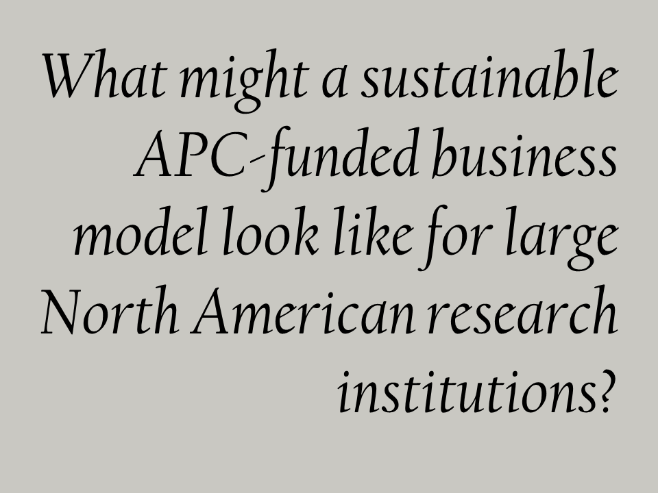 What might a sustainable APC-funded business model look like for large North American research institutions?