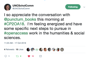 "Tweet from @UNCScholComm reads ""I so appreciate the conversation with @punctum_books this morning at #CP2OA18. I'm feeling energized and have some specific next steps to pursue in #openaccess work in the humanities & social sciences."""