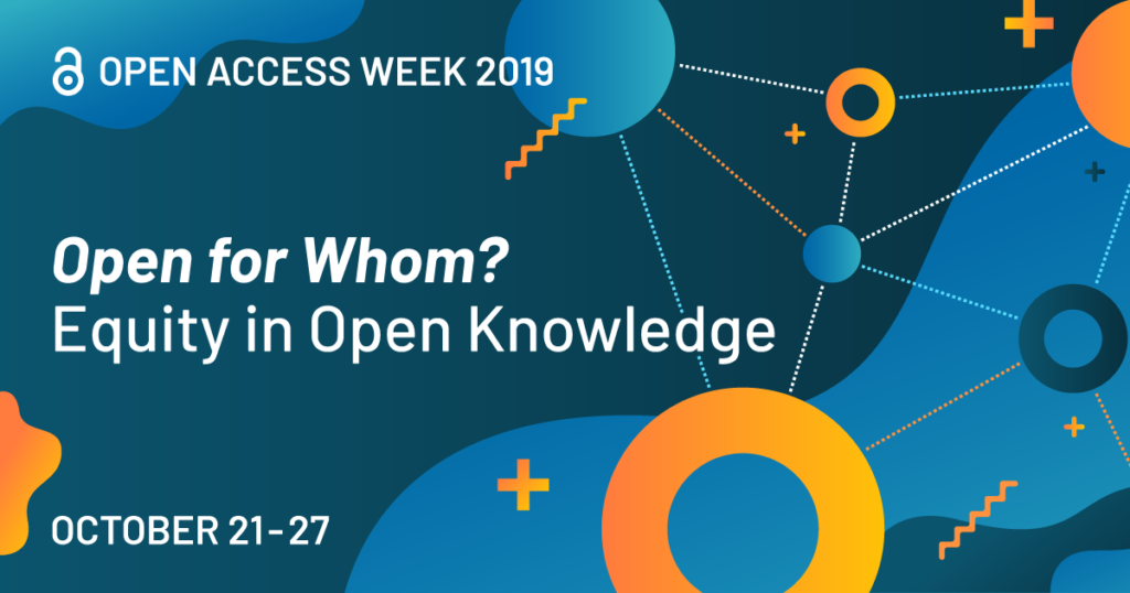 "Blue and orange abstract art with text ""Open access week 2019 - Open for Whom? Equity in Open  Knowledge - October 21-27"