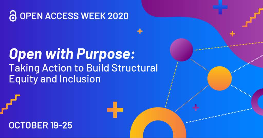"""Blue, purple, and orange graphic reading """"OPEN ACCESS WEEK 2020; Open with Purpose:  Taking Action to Build Structural Equity and Inclusion; October 19-25:"""